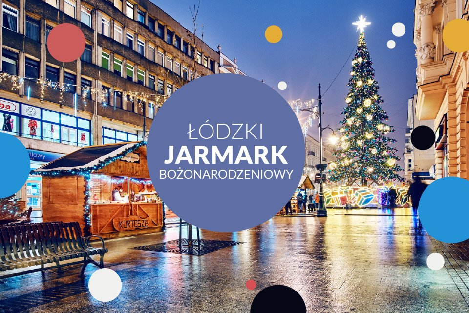 Łódzki Jarmark Bożonarodzeniowy na Piotrkowskiej - 2019