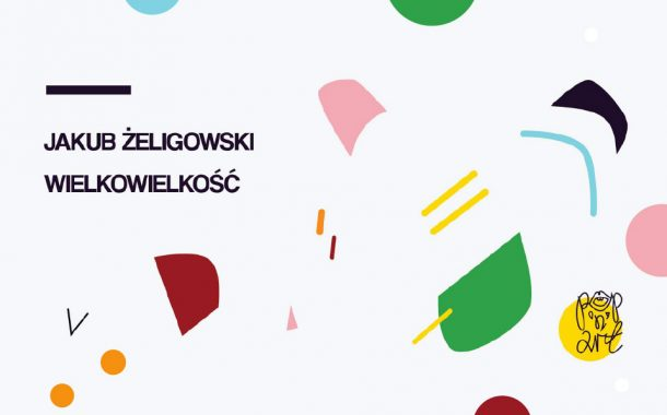 Wielkowielkość | wystawa Jakuba Żeligowskiego