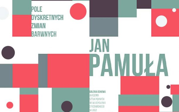 Jan Pamuła. Pole dyskretnych zmian barwnych | wystawa