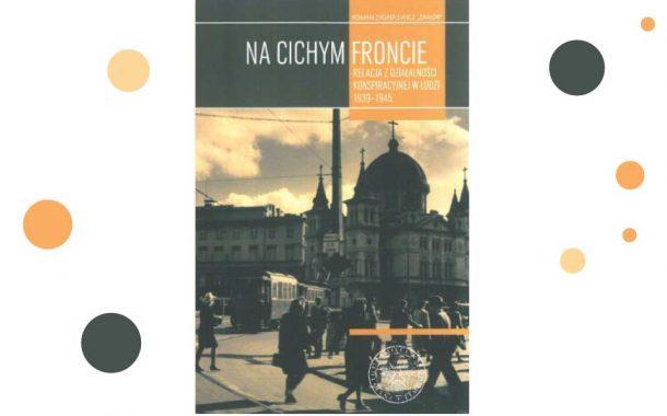 Na cichym froncie. Relacja z działalności konspiracyjnej w Łodzi 1939–1945 | prezentacja publikacji