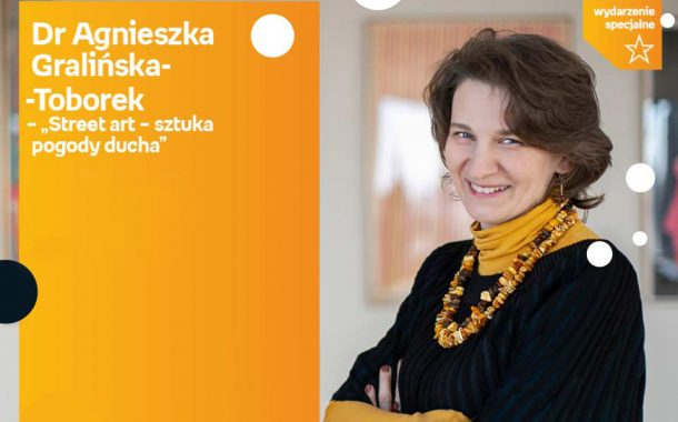 """Dr Agnieszka Gralińska-Toborek – """"Street art – sztuka pogody ducha"""""""