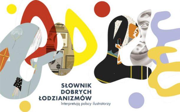 Słownik dobrych łodzianizmów. Interpretują polscy ilustratorzy | wystawa