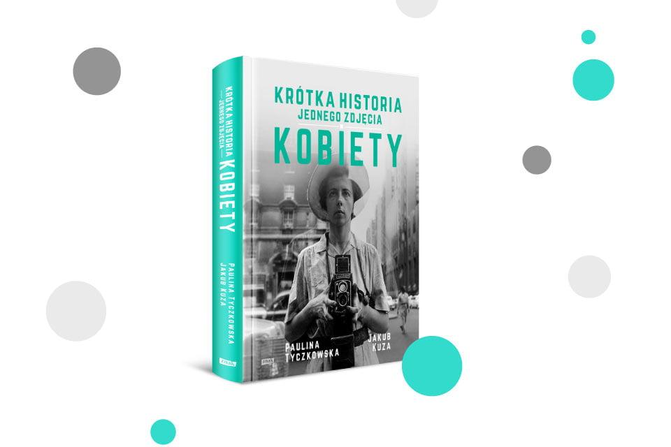 Krótka historia jednego zdjęcia. Kobiety - Paulina Tyczkowska i Jakub Kuza | recenzja