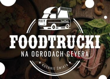 FoodTrucki na Ogrodach Geyera 2021