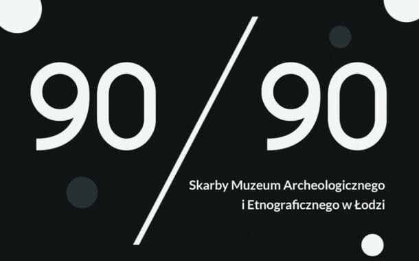 90/90 Skarby Muzeum Archeologicznego i Etnograficznego | wystawa